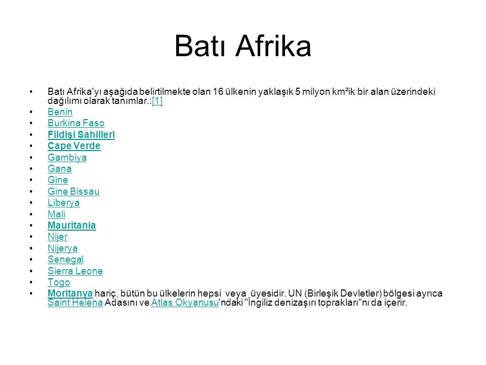 Batı Afrika Batı Afrika yı aşağıda belirtilmekte olan 16 ülkenin yaklaşık 5 milyon km²ik bir alan üzerindeki dağılımı olarak tanımlar.:[1]
